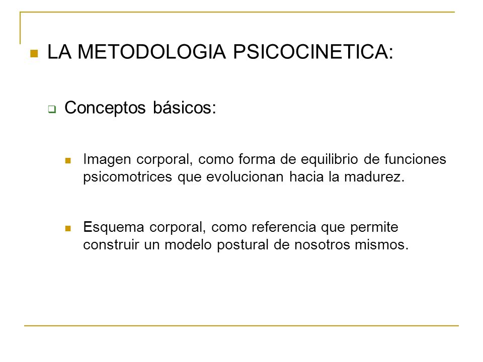 LA METODOLOGIA PSICOCINETICA: Conceptos básicos: Imagen corporal, como forma de equilibrio de funciones psicomotrices que evolucionan hacia la madurez