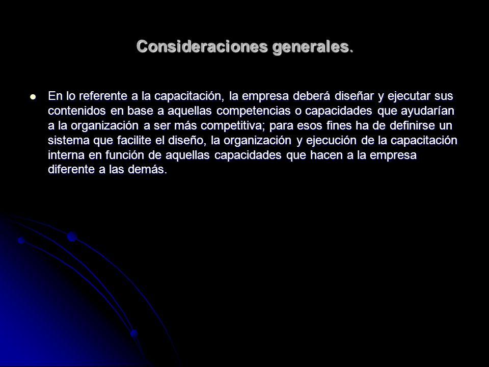 Consideraciones generales. En lo referente a la capacitación, la empresa deberá diseñar y ejecutar sus contenidos en base a aquellas competencias o ca