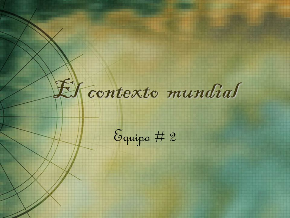 El contexto mundial Equipo # 2