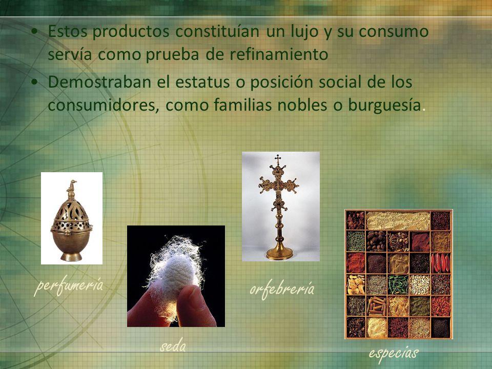 Estos productos constituían un lujo y su consumo servía como prueba de refinamiento Demostraban el estatus o posición social de los consumidores, como familias nobles o burguesía.