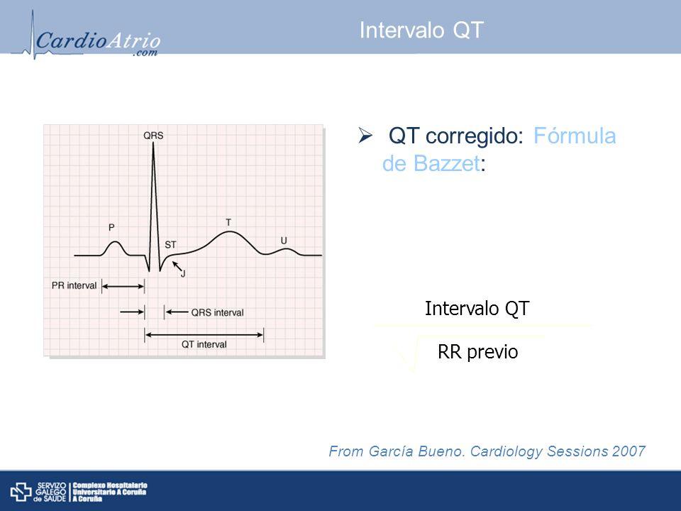 Intervalo QT QT corregido: Fórmula de Bazzet: RR previo Intervalo QT From García Bueno. Cardiology Sessions 2007