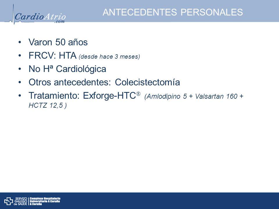 ANTECEDENTES PERSONALES Varon 50 años FRCV: HTA (desde hace 3 meses) No Hª Cardiológica Otros antecedentes: Colecistectomía Tratamiento: Exforge-HTC (