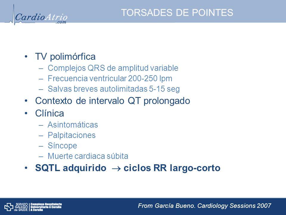 TORSADES DE POINTES TV polimórfica –Complejos QRS de amplitud variable –Frecuencia ventricular 200-250 lpm –Salvas breves autolimitadas 5-15 seg Conte