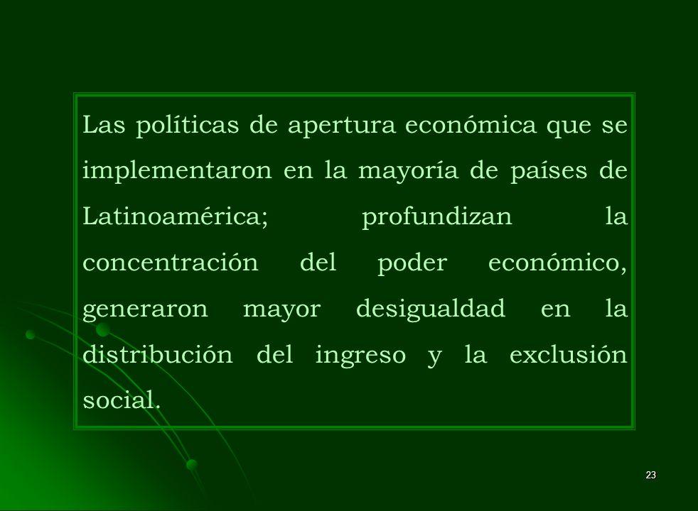 23 Las políticas de apertura económica que se implementaron en la mayoría de países de Latinoamérica; profundizan la concentración del poder económico