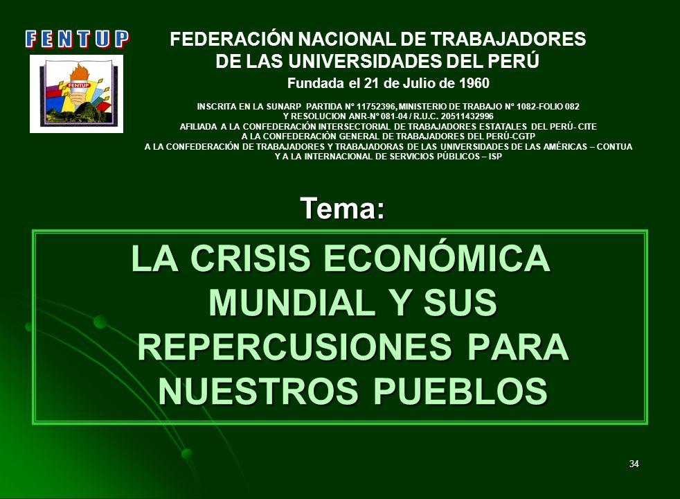 34 LA CRISIS ECONÓMICA MUNDIAL Y SUS REPERCUSIONES PARA NUESTROS PUEBLOS FEDERACIÓN NACIONAL DE TRABAJADORES DE LAS UNIVERSIDADES DEL PERÚ Fundada el