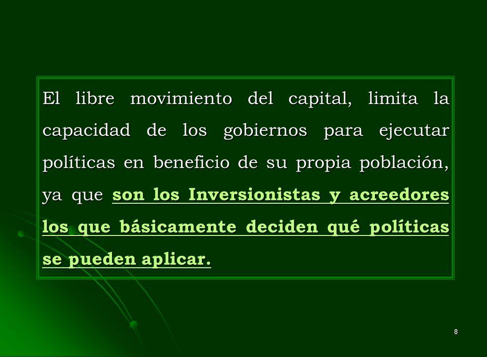 8 El libre movimiento del capital, limita la capacidad de los gobiernos para ejecutar políticas en beneficio de su propia población, ya que son los In