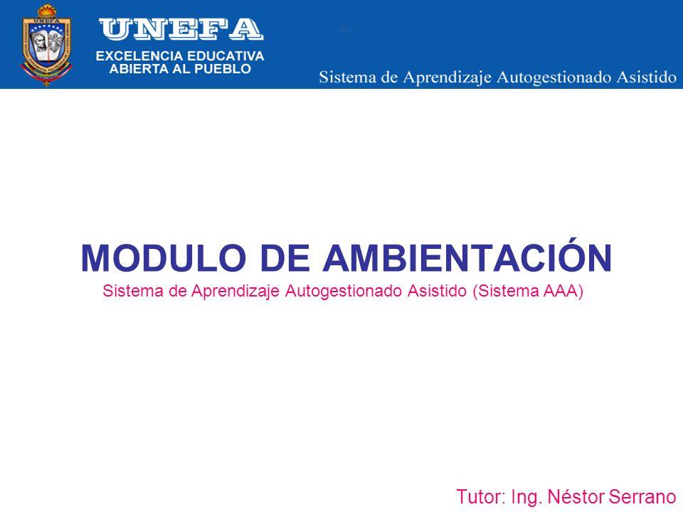 MODULO DE AMBIENTACIÓN Tutor: Ing. Néstor Serrano Sistema de Aprendizaje Autogestionado Asistido (Sistema AAA)