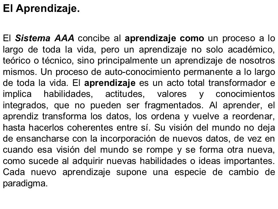 El Aprendizaje. El Sistema AAA concibe al aprendizaje como un proceso a lo largo de toda la vida, pero un aprendizaje no solo académico, teórico o téc