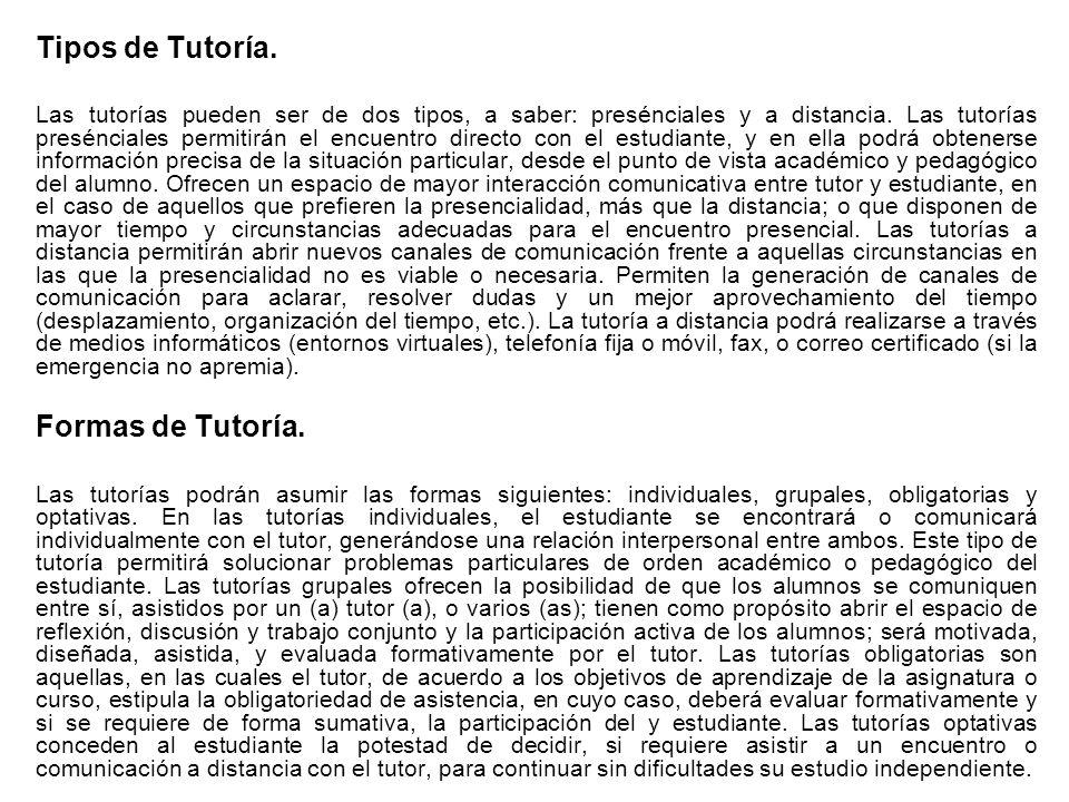 Tipos de Tutoría. Las tutorías pueden ser de dos tipos, a saber: presénciales y a distancia. Las tutorías presénciales permitirán el encuentro directo