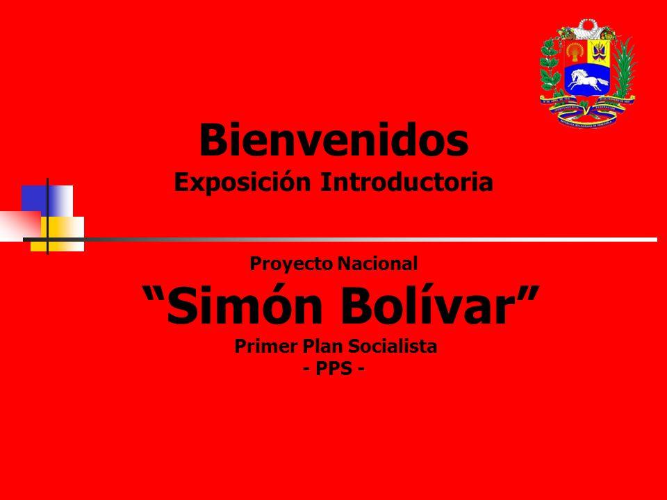 Bienvenidos Exposición Introductoria Proyecto Nacional Simón Bolívar Primer Plan Socialista - PPS -
