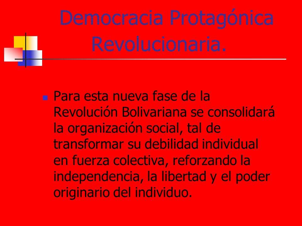 Democracia Protagónica Revolucionaria. Para esta nueva fase de la Revolución Bolivariana se consolidará la organización social, tal de transformar su