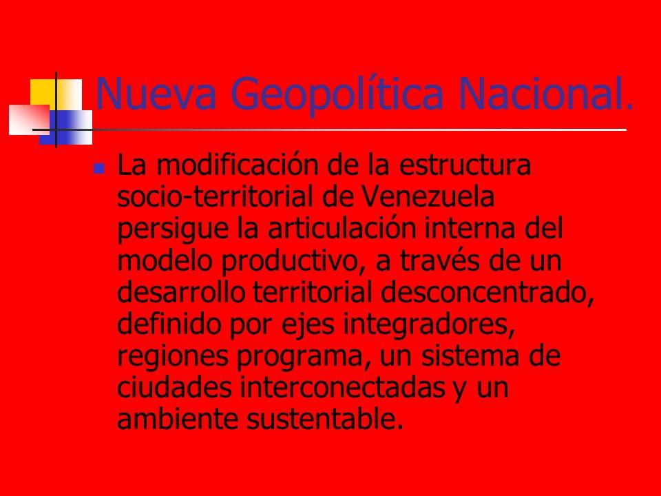 Nueva Geopolítica Nacional. La modificación de la estructura socio-territorial de Venezuela persigue la articulación interna del modelo productivo, a