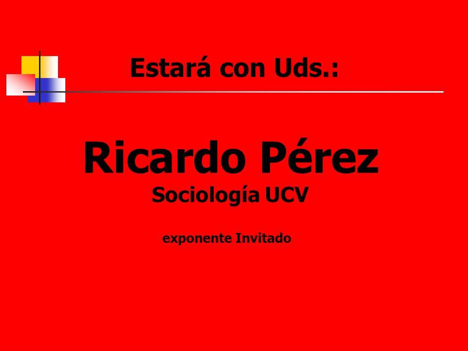 Estará con Uds.: Ricardo Pérez Sociología UCV exponente Invitado