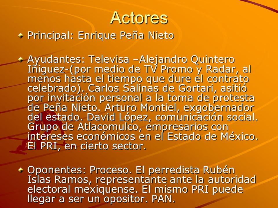 Actores Principal: Enrique Peña Nieto Ayudantes: Televisa –Alejandro Quintero Iñiguez-(por medio de TV Promo y Radar, al menos hasta el tiempo que dure el contrato celebrado).