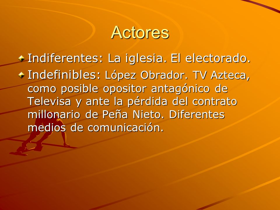 Actores Indiferentes: La iglesia. El electorado. Indefinibles: López Obrador.