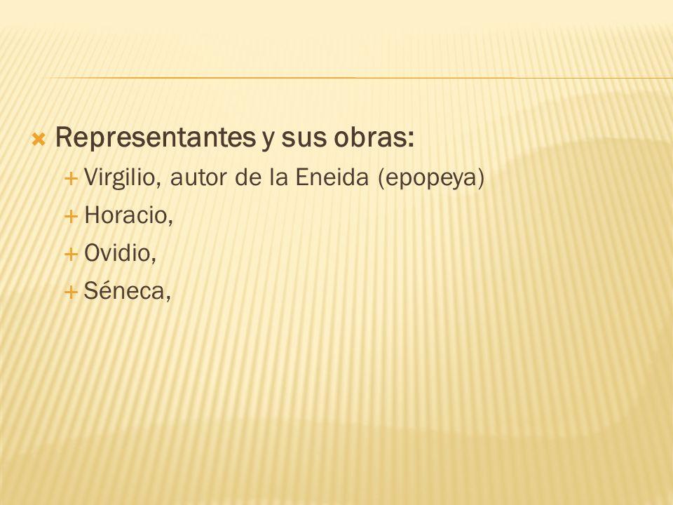 Representantes y sus obras: Virgilio, autor de la Eneida (epopeya) Horacio, Ovidio, Séneca,
