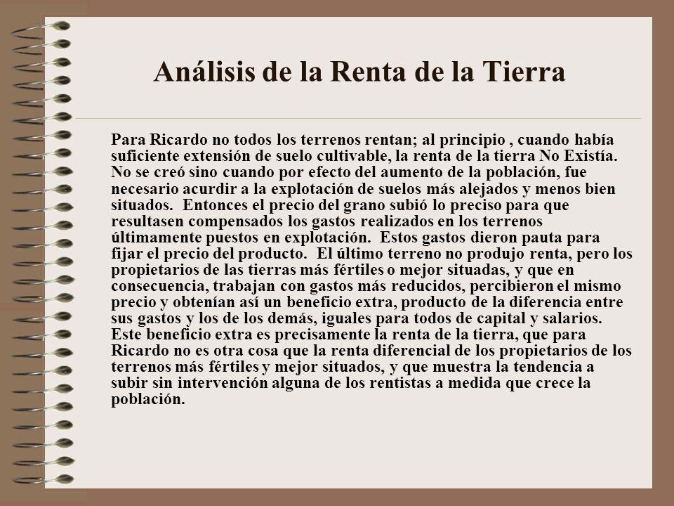 Análisis de la Renta de la Tierra Para Ricardo no todos los terrenos rentan; al principio, cuando había suficiente extensión de suelo cultivable, la r