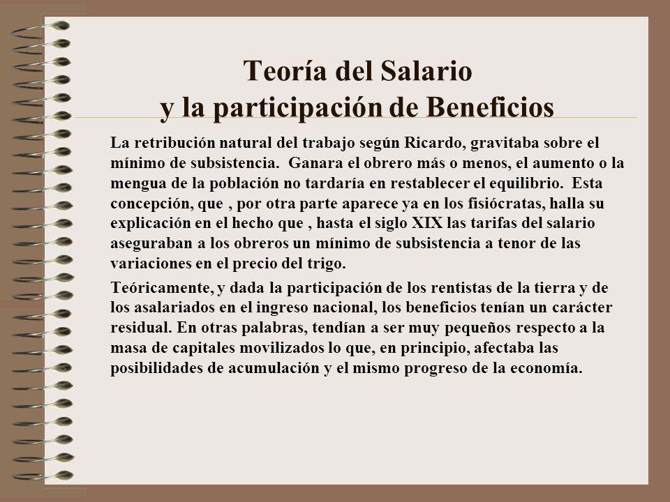 Teoría del Salario y la participación de Beneficios La retribución natural del trabajo según Ricardo, gravitaba sobre el mínimo de subsistencia. Ganar