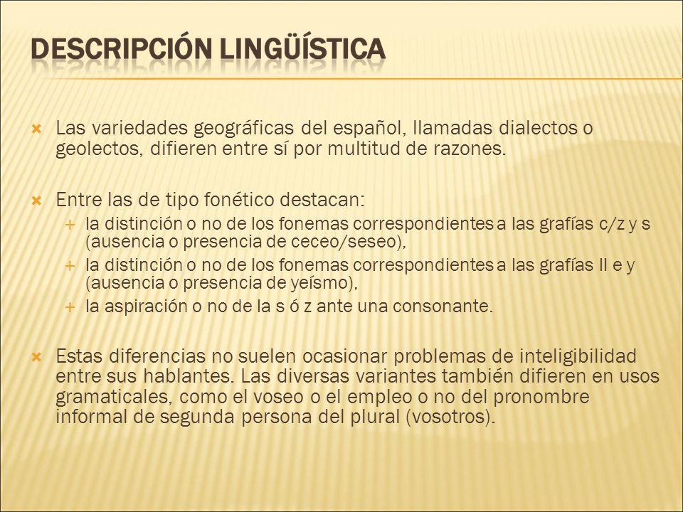 Las variedades geográficas del español, llamadas dialectos o geolectos, difieren entre sí por multitud de razones.