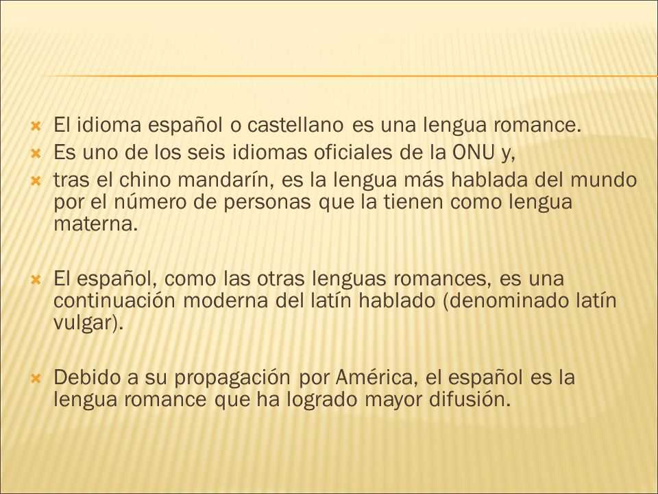 El idioma español o castellano es una lengua romance.