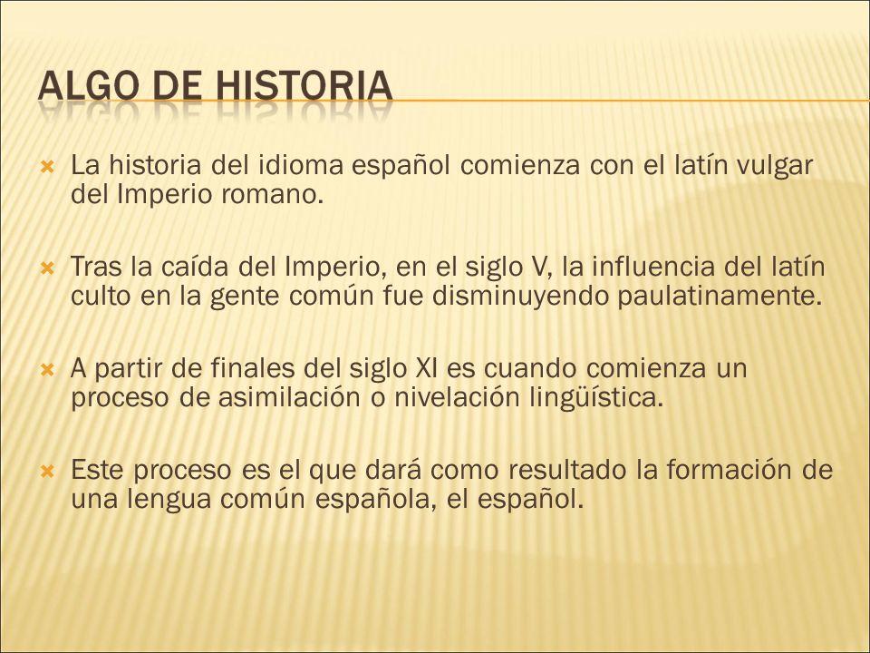 La historia del idioma español comienza con el latín vulgar del Imperio romano.