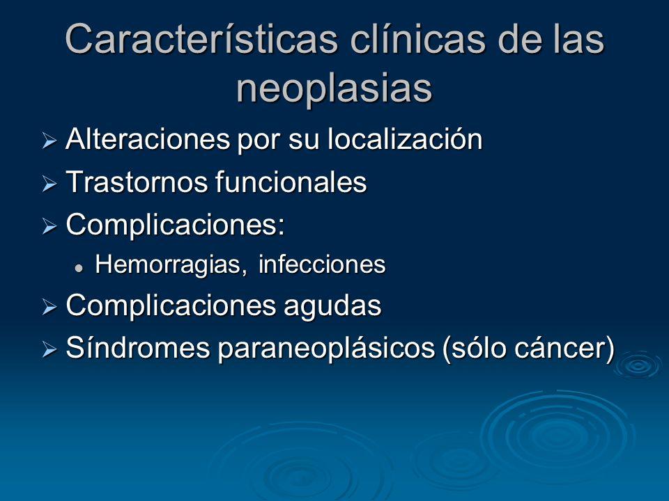 Características clínicas de las neoplasias Alteraciones por su localización Alteraciones por su localización Trastornos funcionales Trastornos funcion