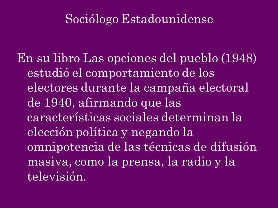 Sociólogo Estadounidense En su libro Las opciones del pueblo (1948) estudió el comportamiento de los electores durante la campaña electoral de 1940, a