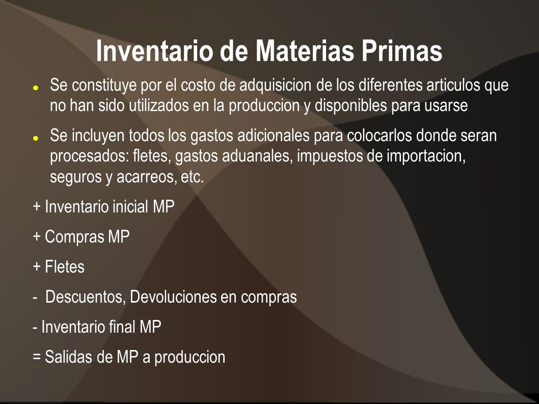 Inventario de Productos en proceso Inventario que representa el costo de articulos que se ha iniciado su proceso, pero que aun no forman parte del inventario de PT, al momento de hacer el corte contable.