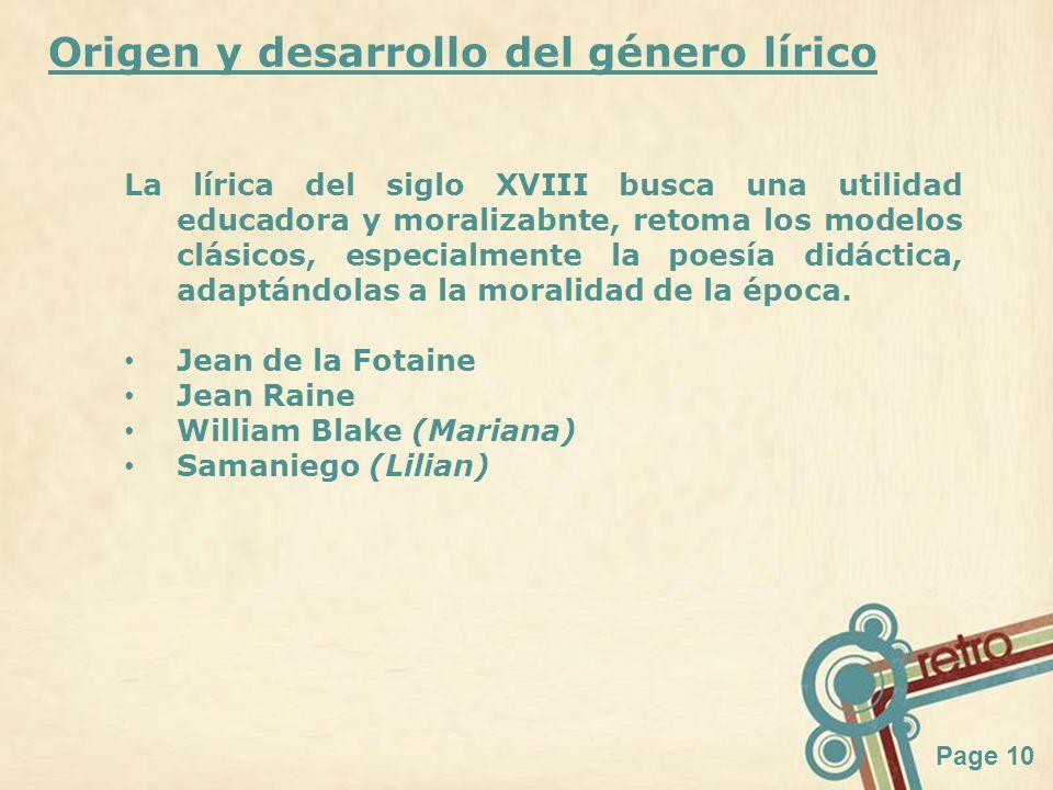 Page 10 Origen y desarrollo del género lírico La lírica del siglo XVIII busca una utilidad educadora y moralizabnte, retoma los modelos clásicos, espe