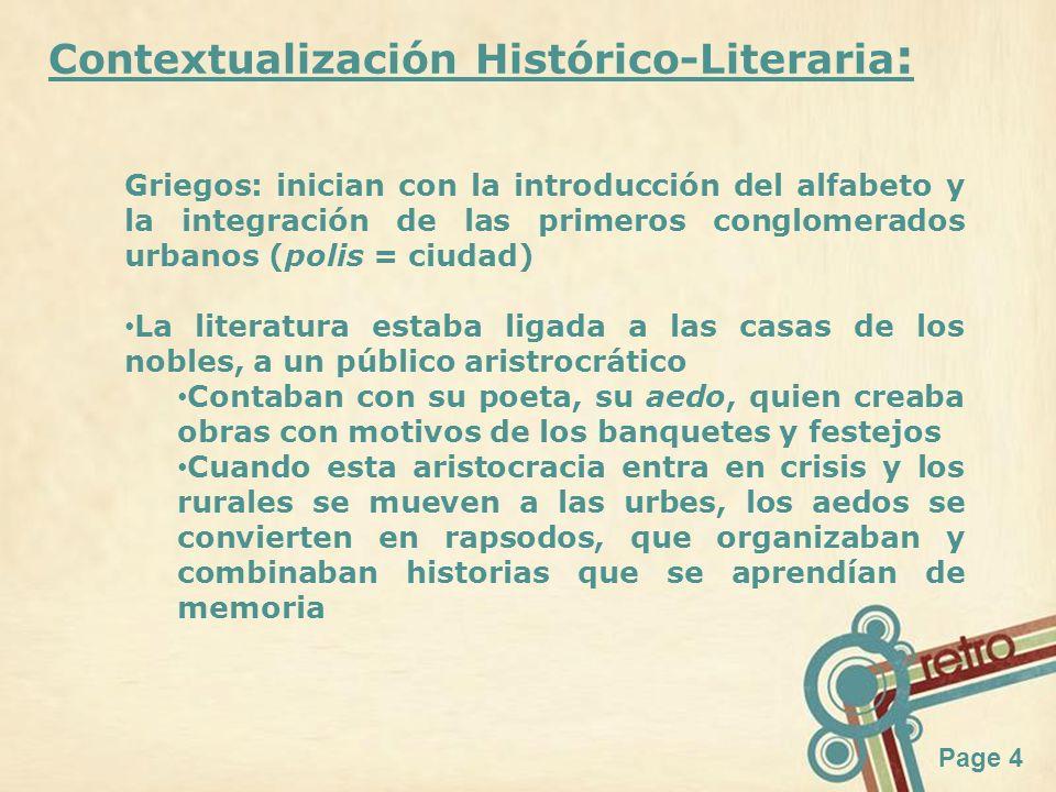 Page 4 Contextualización Histórico-Literaria : Griegos: inician con la introducción del alfabeto y la integración de las primeros conglomerados urbano