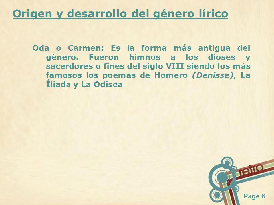 Page 6 Origen y desarrollo del género lírico Oda o Carmen: Es la forma más antigua del género. Fueron himnos a los dioses y sacerdores o fines del sig