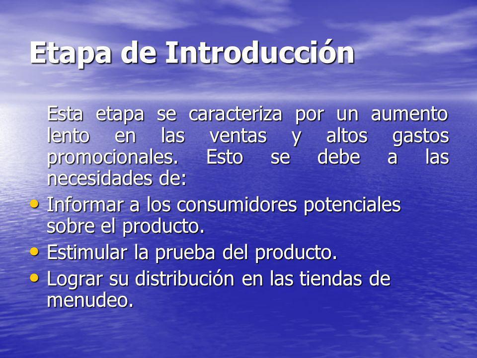 Etapa de Introducción Esta etapa se caracteriza por un aumento lento en las ventas y altos gastos promocionales.