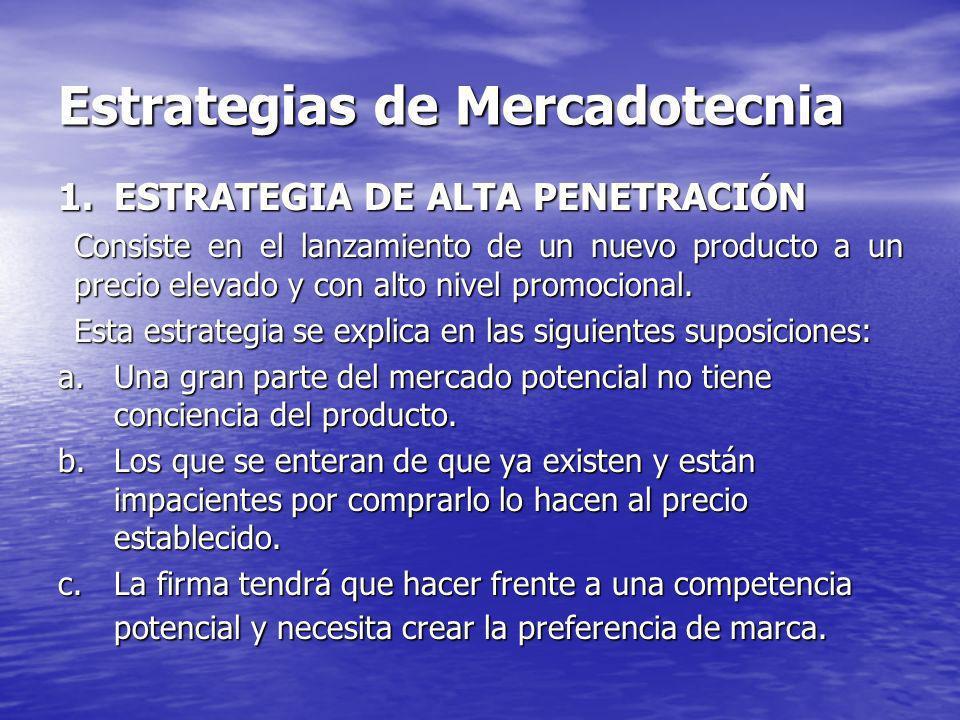 Estrategias de Mercadotecnia 1.ESTRATEGIA DE ALTA PENETRACIÓN Consiste en el lanzamiento de un nuevo producto a un precio elevado y con alto nivel promocional.