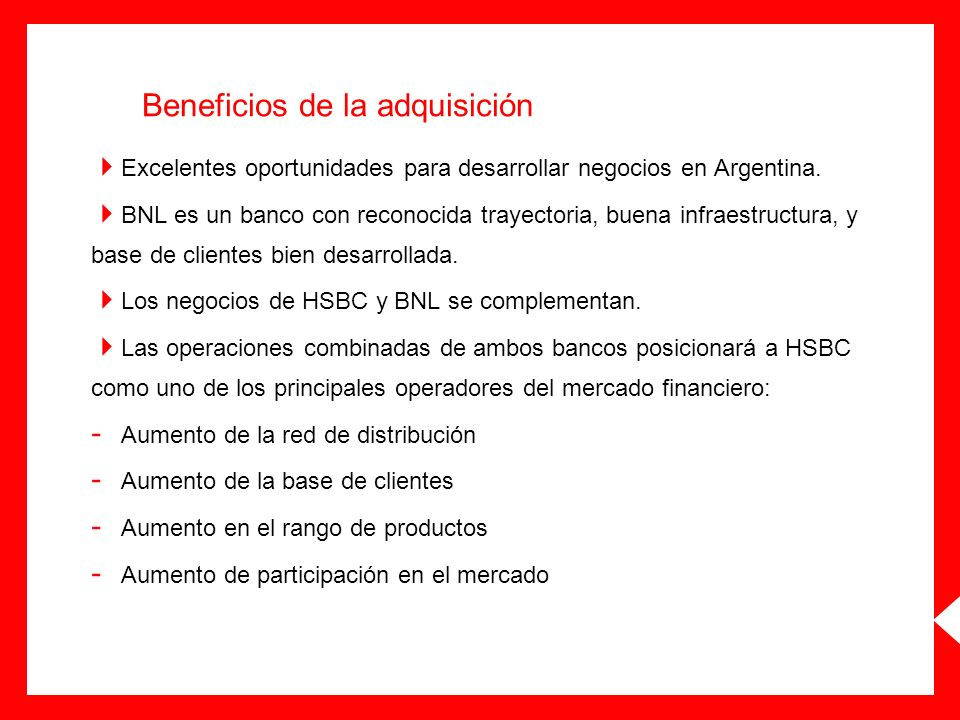 Beneficios de la adquisición Excelentes oportunidades para desarrollar negocios en Argentina. BNL es un banco con reconocida trayectoria, buena infrae