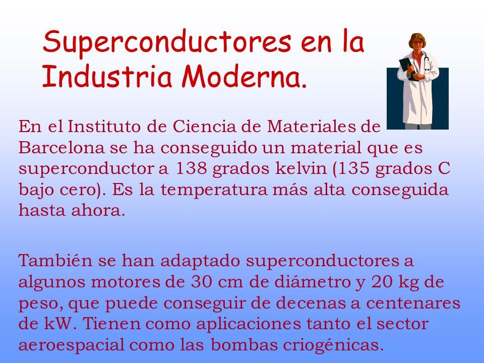 Superconductores en la Industria Moderna. En el Instituto de Ciencia de Materiales de Barcelona se ha conseguido un material que es superconductor a 1