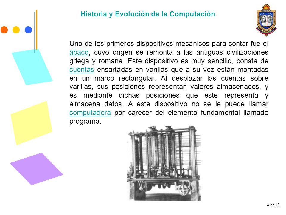 4 de 13 Uno de los primeros dispositivos mecánicos para contar fue el ábaco, cuyo origen se remonta a las antiguas civilizaciones griega y romana. Est