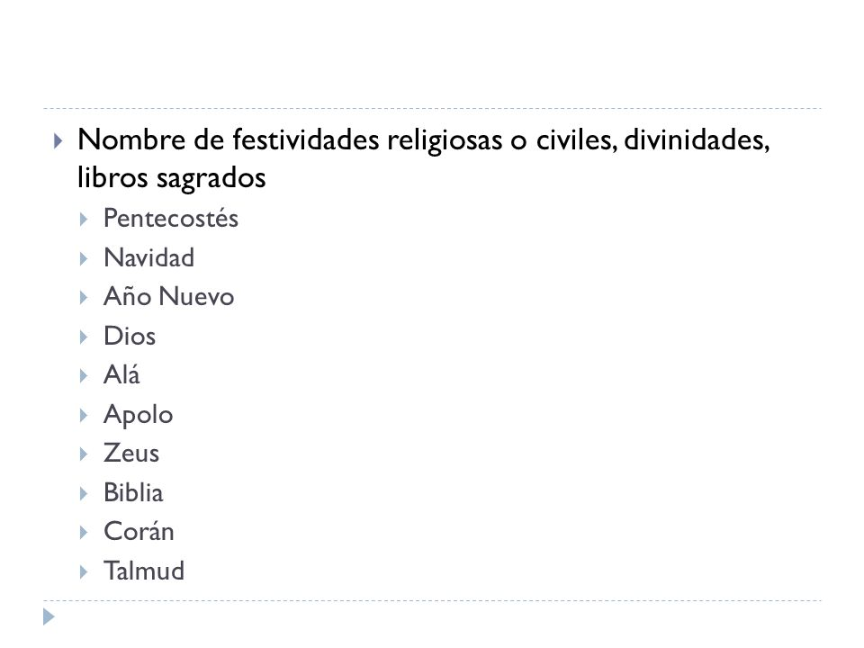 Nombre de festividades religiosas o civiles, divinidades, libros sagrados Pentecostés Navidad Año Nuevo Dios Alá Apolo Zeus Biblia Corán Talmud