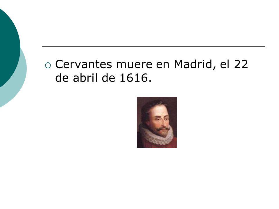 Cervantes muere en Madrid, el 22 de abril de 1616.