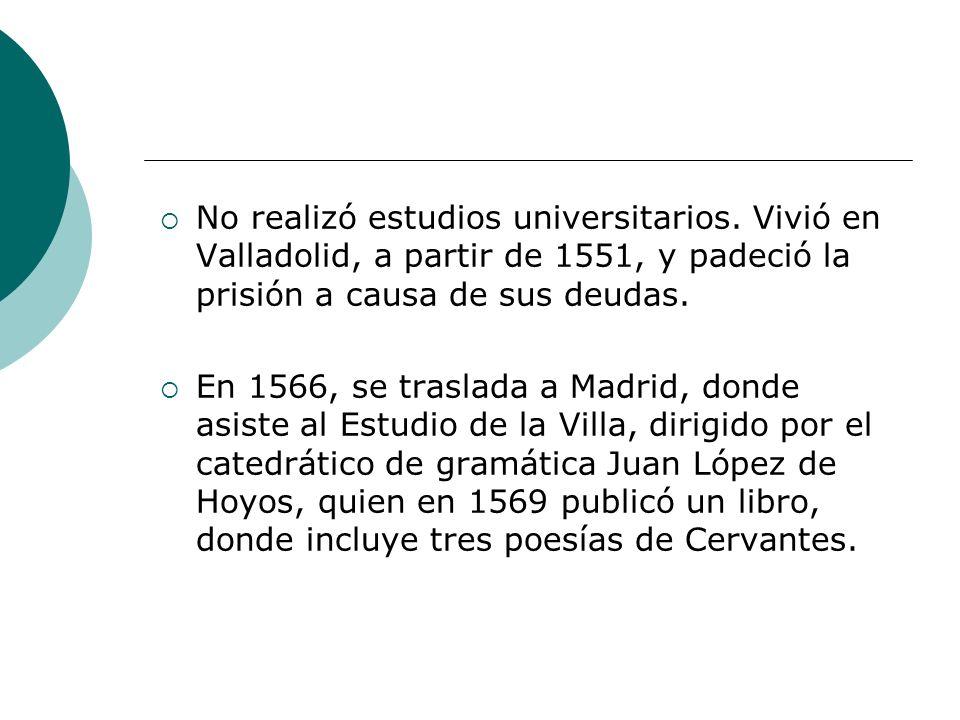 No realizó estudios universitarios. Vivió en Valladolid, a partir de 1551, y padeció la prisión a causa de sus deudas. En 1566, se traslada a Madrid,