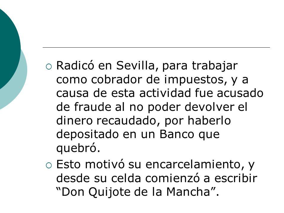 Radicó en Sevilla, para trabajar como cobrador de impuestos, y a causa de esta actividad fue acusado de fraude al no poder devolver el dinero recaudad