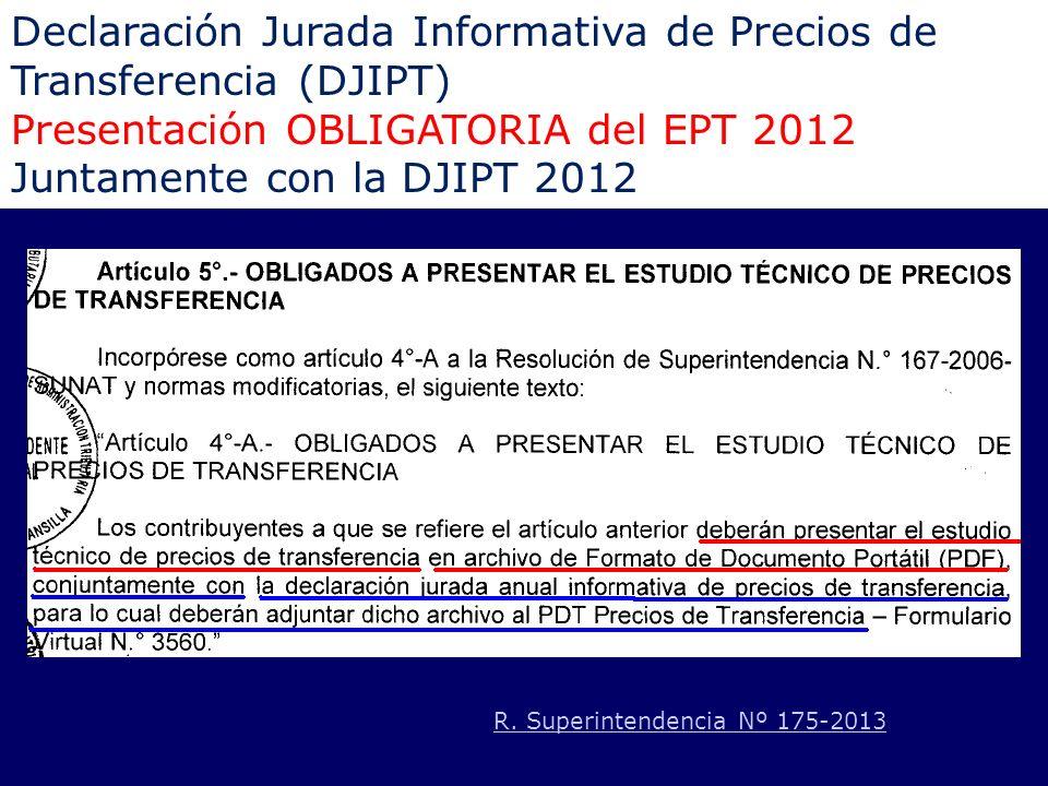 Declaración Jurada Informativa de Precios de Transferencia (DJIPT) Presentación OBLIGATORIA del EPT 2012 Juntamente con la DJIPT 2012 R. Superintenden