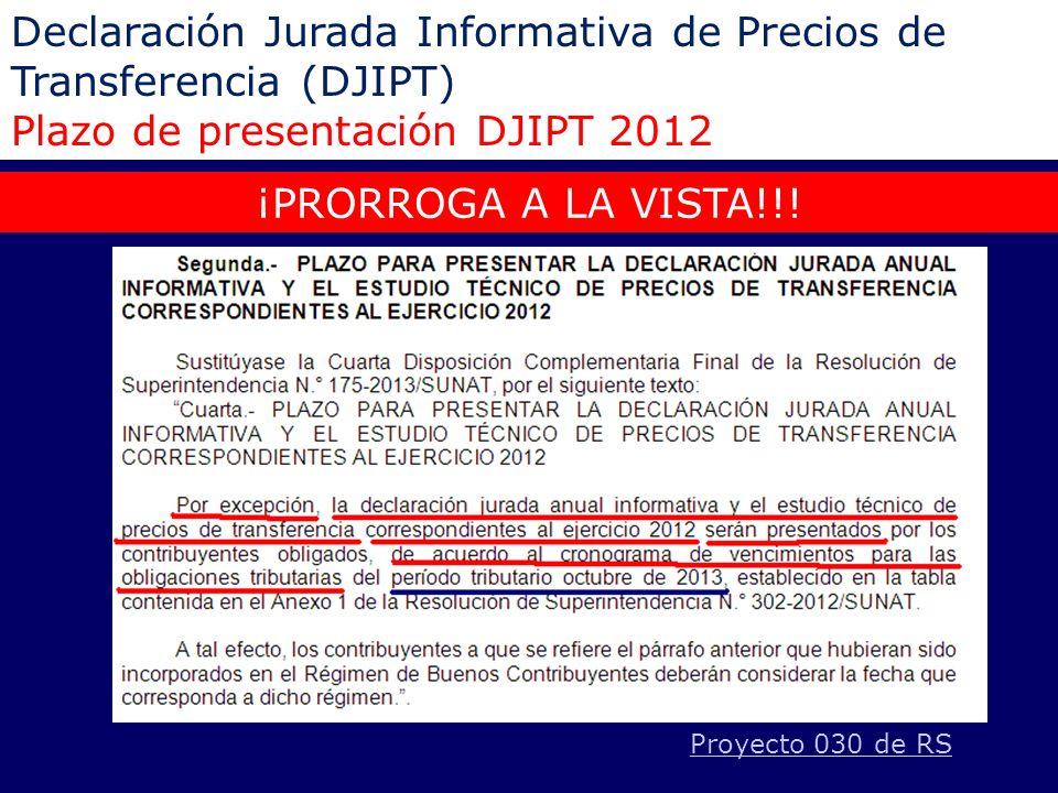 Declaración Jurada Informativa de Precios de Transferencia (DJIPT) Plazo de presentación DJIPT 2012 ¡PRORROGA A LA VISTA!!! Proyecto 030 de RS