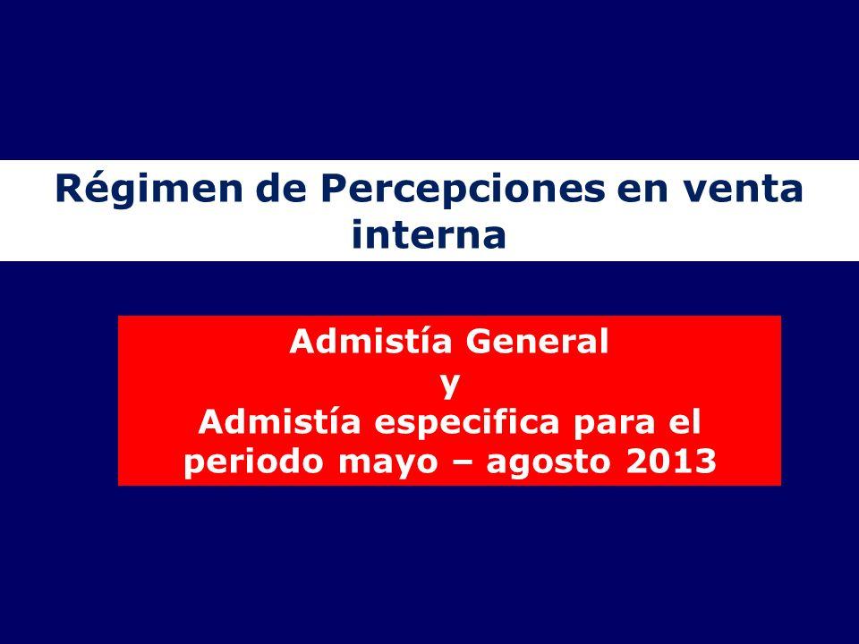 Régimen de Percepciones en venta interna Admistía General y Admistía especifica para el periodo mayo – agosto 2013