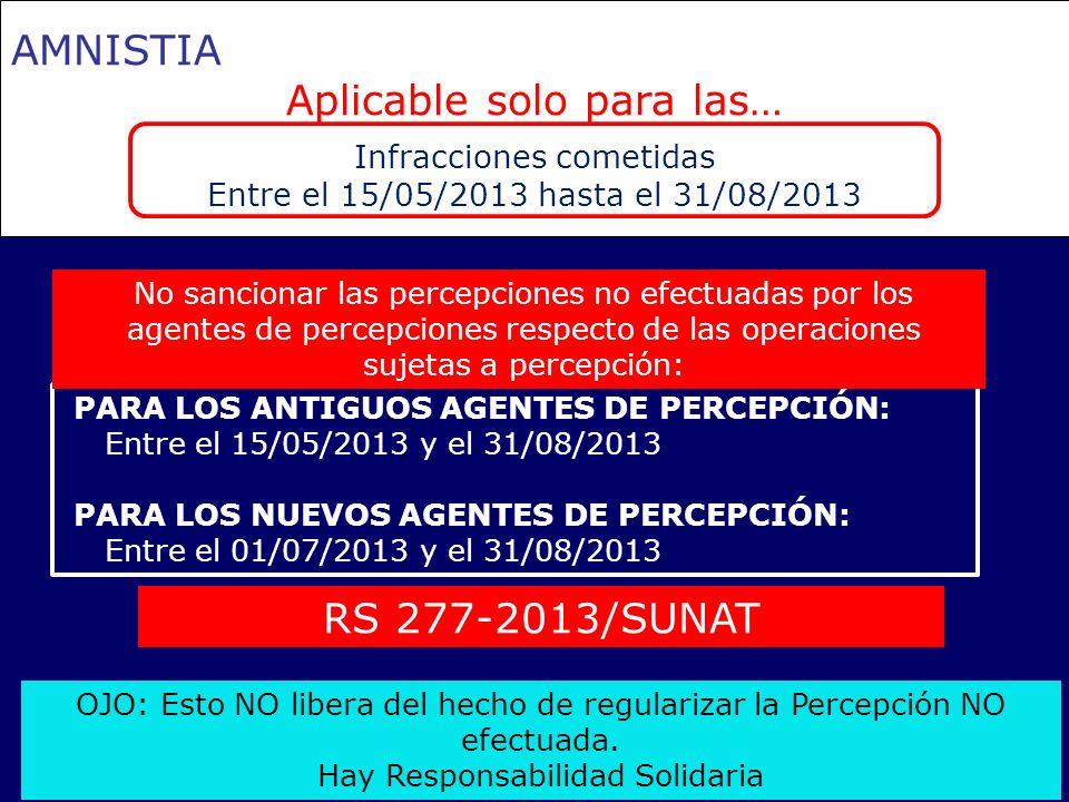 16 AMNISTIA Aplicable solo para las… Infracciones cometidas Entre el 15/05/2013 hasta el 31/08/2013 RS 277-2013/SUNAT PARA LOS ANTIGUOS AGENTES DE PER