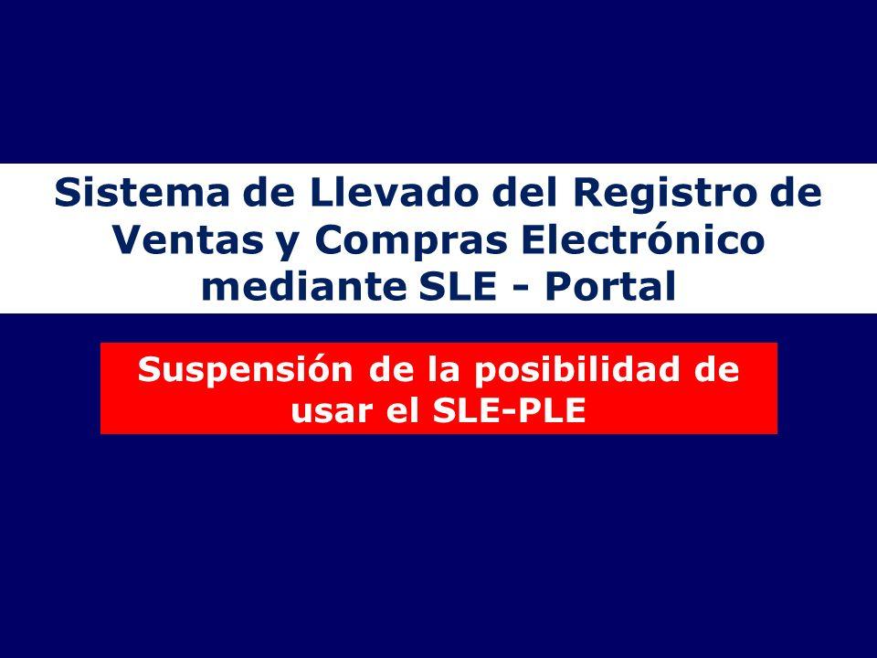 Sistema de Llevado del Registro de Ventas y Compras Electrónico mediante SLE - Portal Suspensión de la posibilidad de usar el SLE-PLE