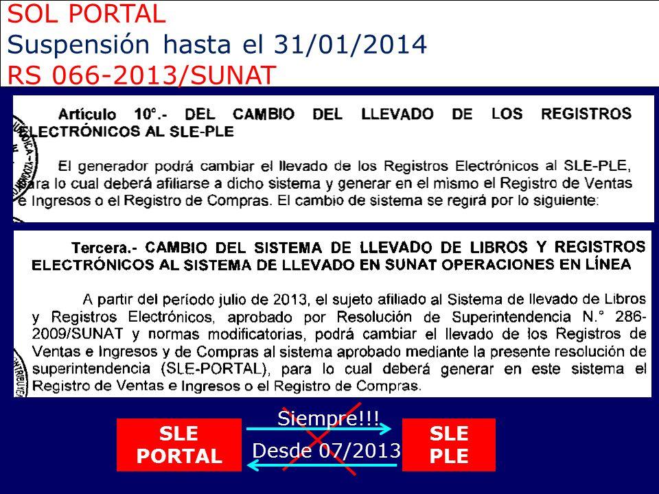 SOL PORTAL Suspensión hasta el 31/01/2014 RS 066-2013/SUNAT SLE PLE SLE PORTAL Siempre!!! Desde 07/2013