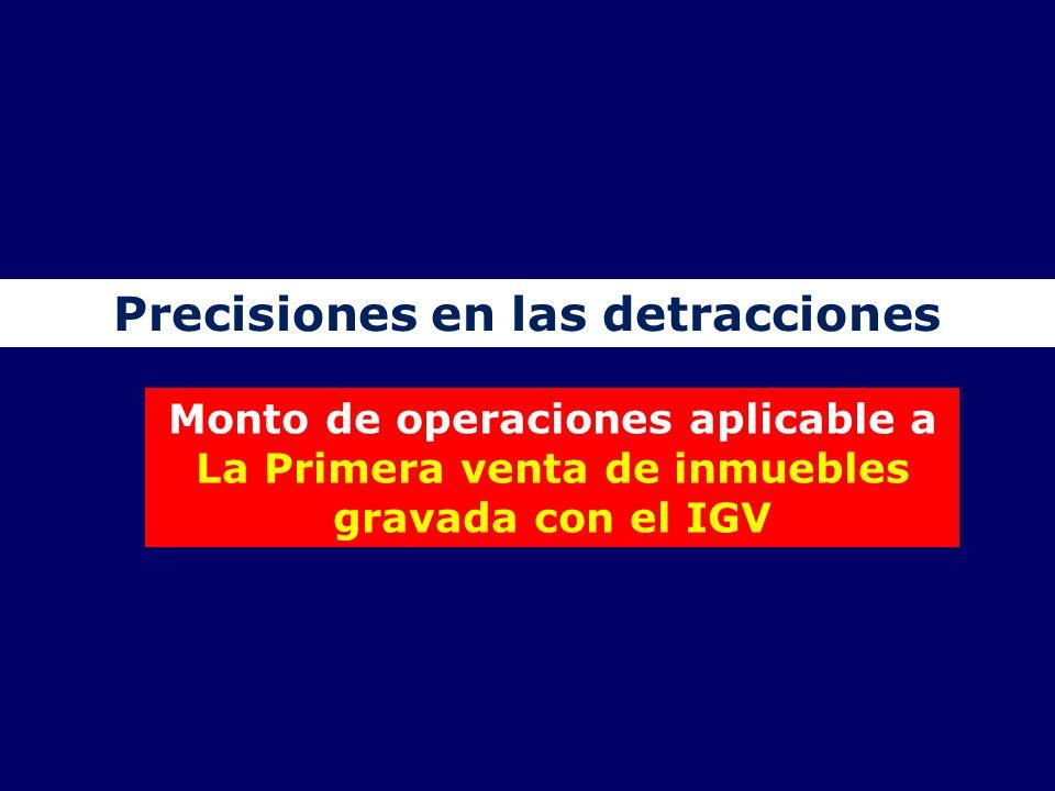 Precisiones en las detracciones Monto de operaciones aplicable a La Primera venta de inmuebles gravada con el IGV