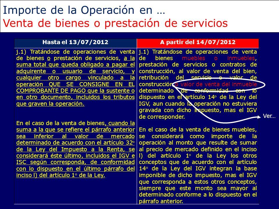 Importe de la Operación en … Venta de bienes o prestación de servicios Hasta el 13/07/2012A partir del 14/07/2012 j.1) Tratándose de operaciones de ve