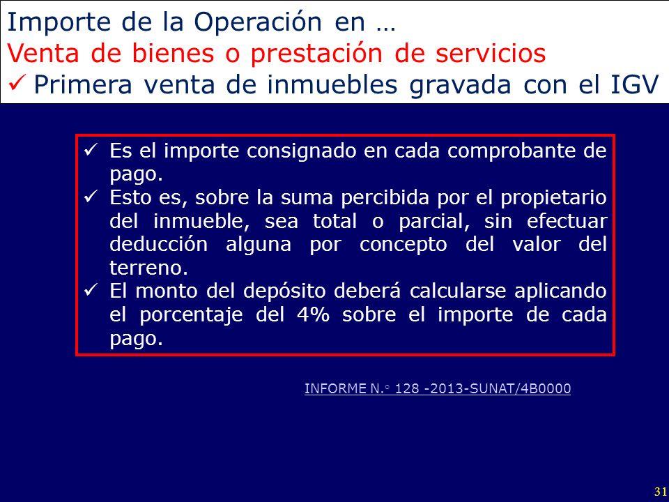 31 Importe de la Operación en … Venta de bienes o prestación de servicios Primera venta de inmuebles gravada con el IGV Es el importe consignado en ca