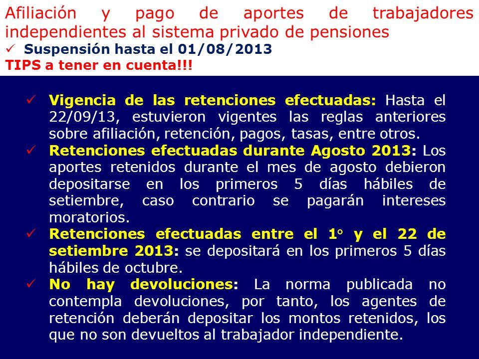 Afiliación y pago de aportes de trabajadores independientes al sistema privado de pensiones Suspensión hasta el 01/08/2013 TIPS a tener en cuenta!!! V